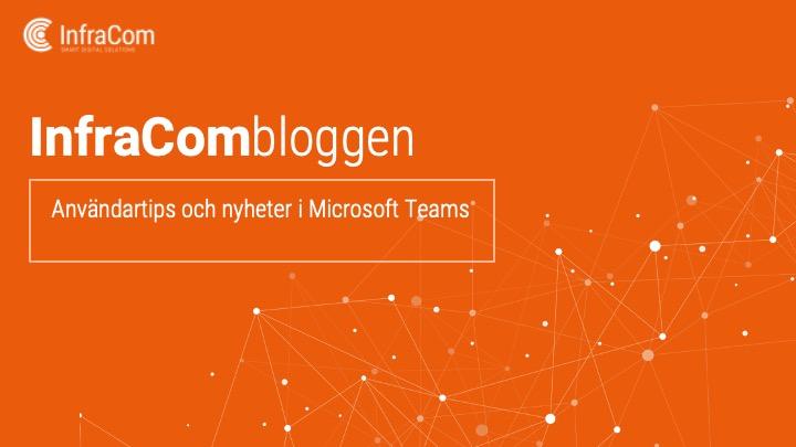 Användartips och nyheter i Microsoft Teams infracom